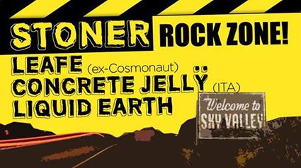 Live: STONER ROCK ZONE!: LEAFE, CONCRETE JELLY, LIQUID EARTH