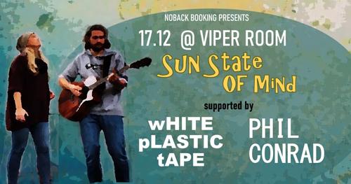 Live: SUN STATE OF MIND, WHITE PLASTIC TAPE, PHIL CONRAD